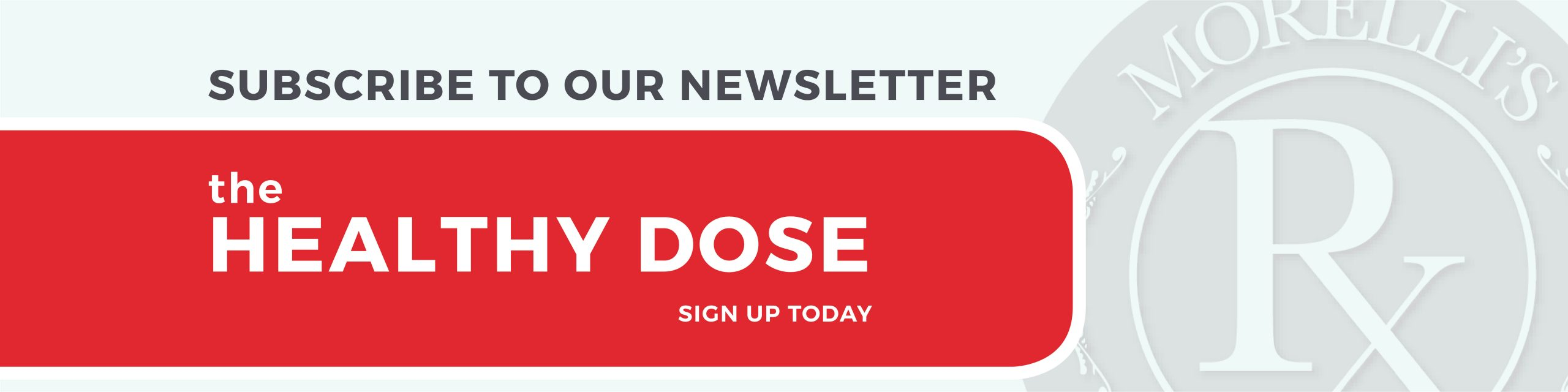 Morelli's monthly health newsletter, The Healthy Dose, signup graphic.